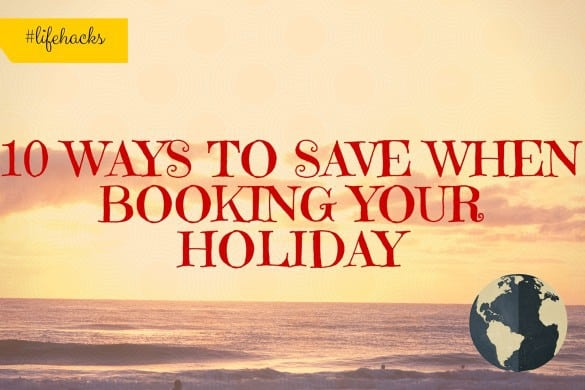 10 ways to save when booking your holiday