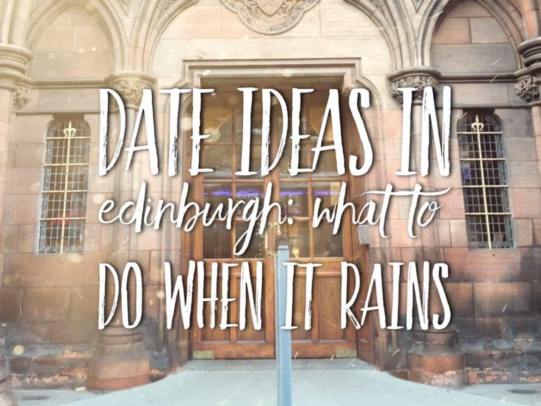 Date ideas in Edinburg: what to do in Edinburgh when it rains