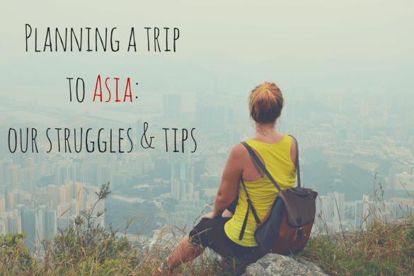 Planning a trip to Asia_ our struggles & tips-min