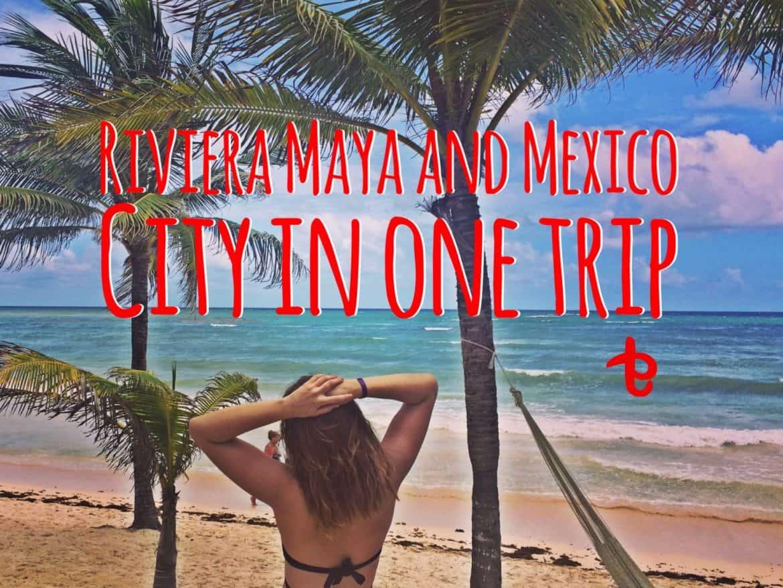 Mexico City and Riviera Maya