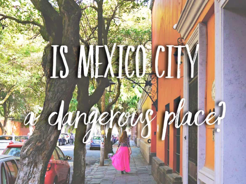Is Mexico City Dangerous?