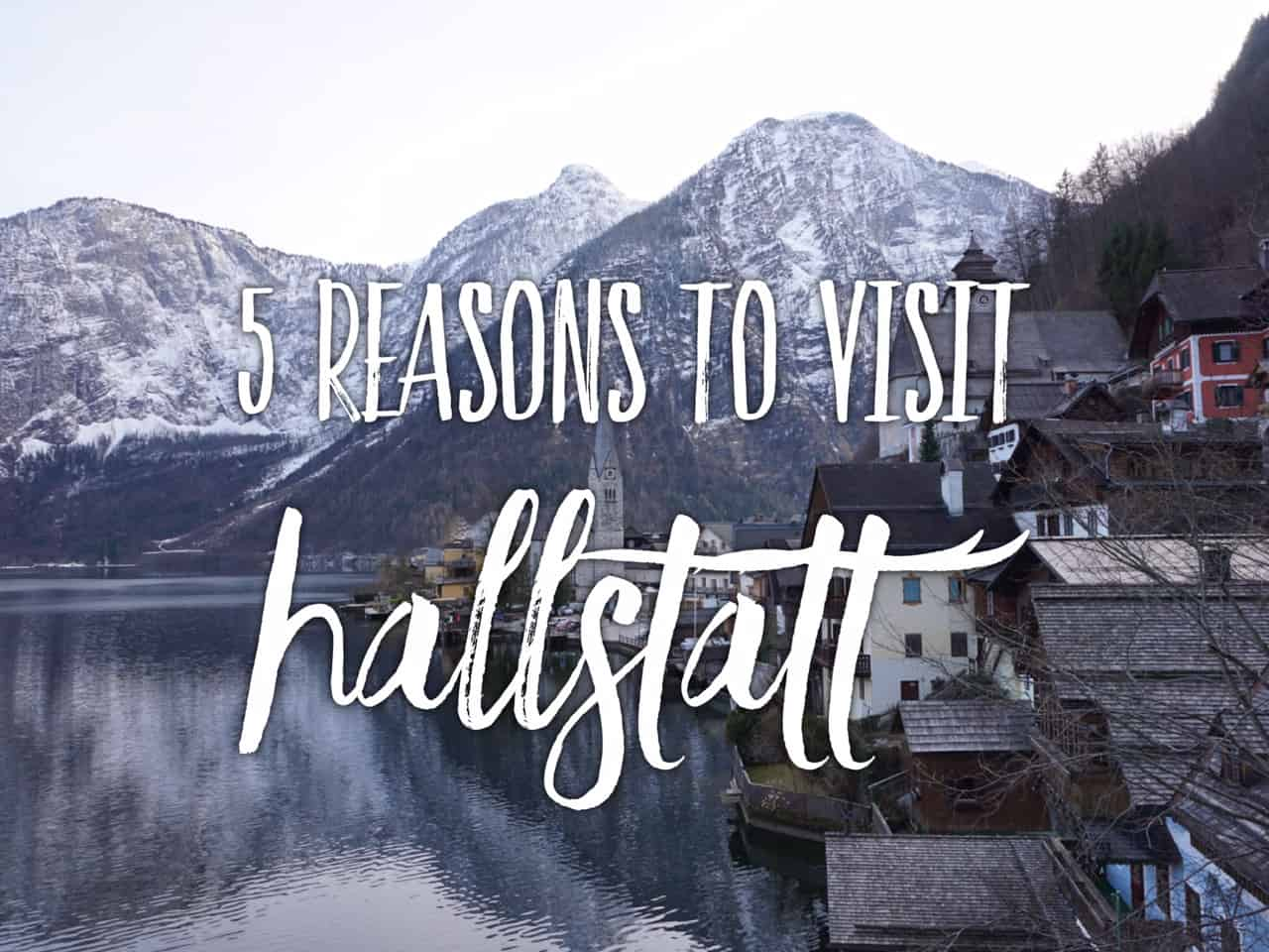 5 reasons to visit Hallstatt – the most beautiful village in Austria
