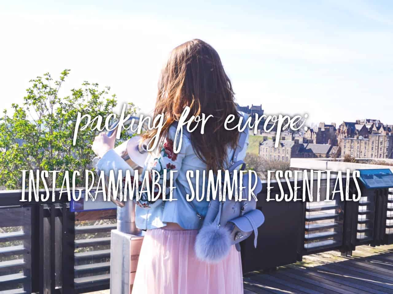 Packing for a summer holiday in Europe: my instagrammable summer essentials