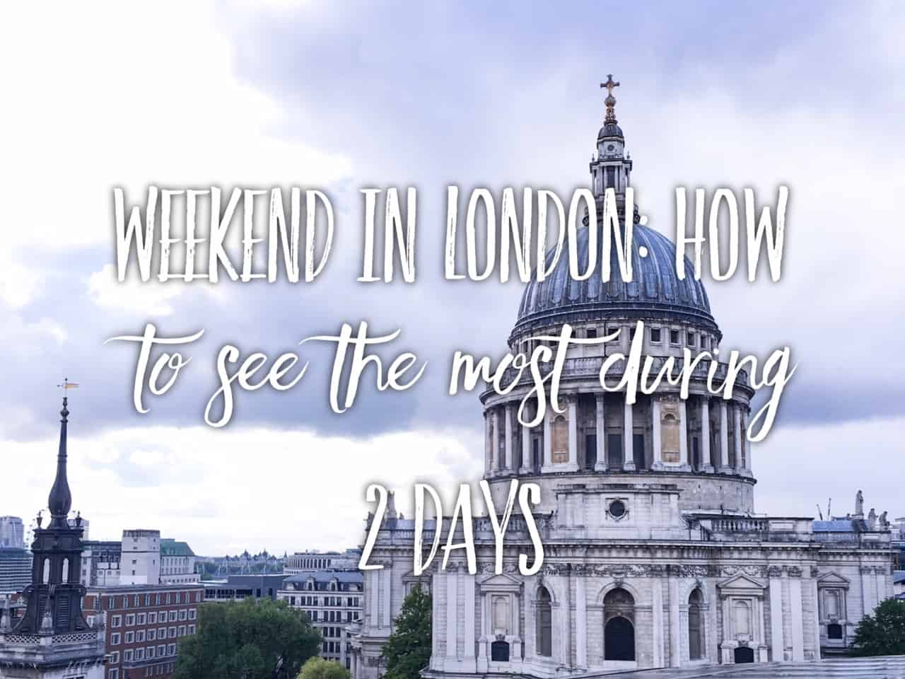 Weekend in London: what to do. How to see the most in London during 2 days