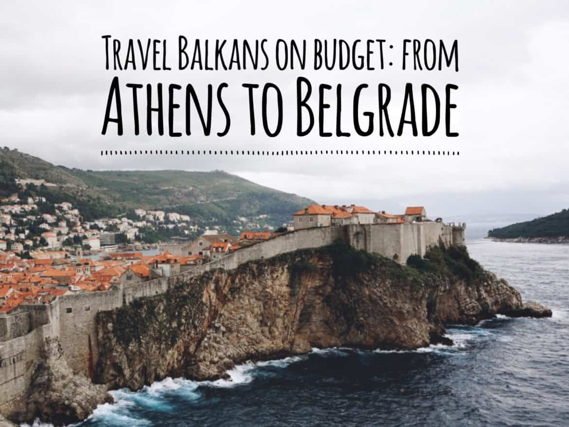 Backpacking in Balkans on budget [how we travelled from Athens to Belgrade]