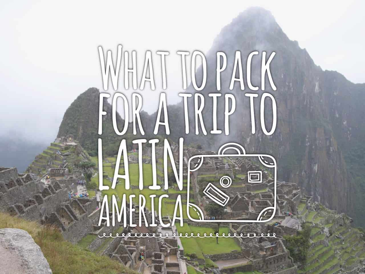 Extra Items to Bring and Other Tips for a Trip to Latin America