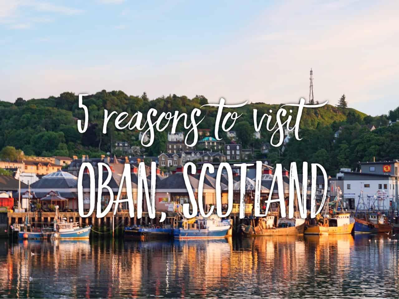 5 reasons to visit Oban, Scotland. Edinburgh to Oban