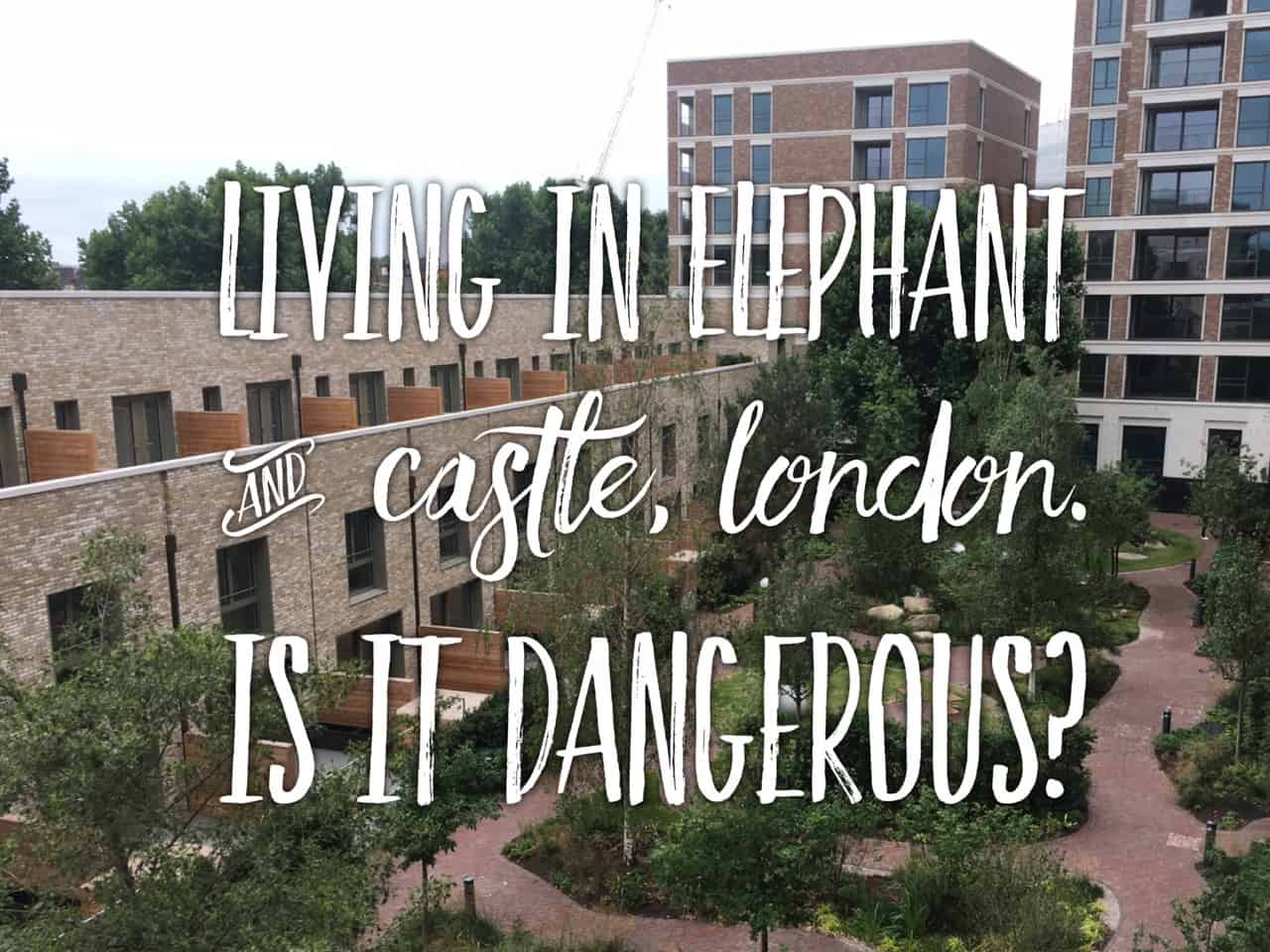 Living in Elephant and Castle, London - is Elephant and Castle dangerous?