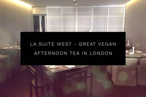 La Suite West Review - Great Vegan Afternoon Tea in London