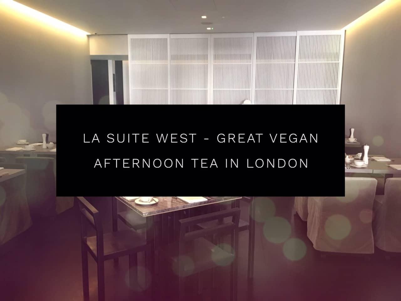 La Suite West Review - Great Vegan Afternoon Tea in London