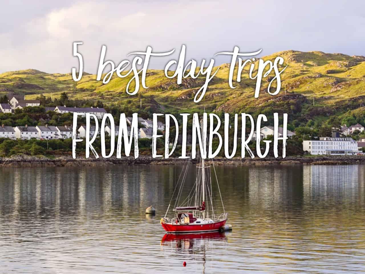 5 best day trips from Edinburgh, Scotland