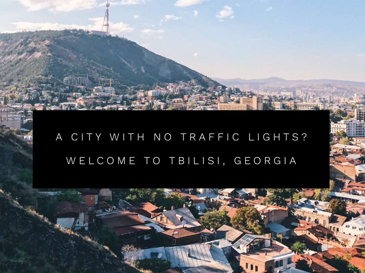 a city with no traffic lights - travel to Tbilisi, Georgia