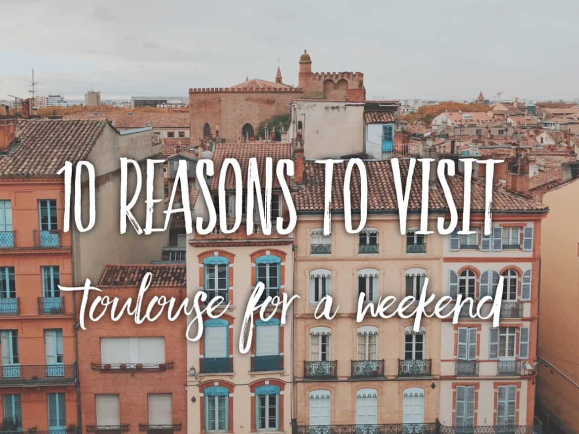 10 reasons why Toulouse should be on your weekend break list