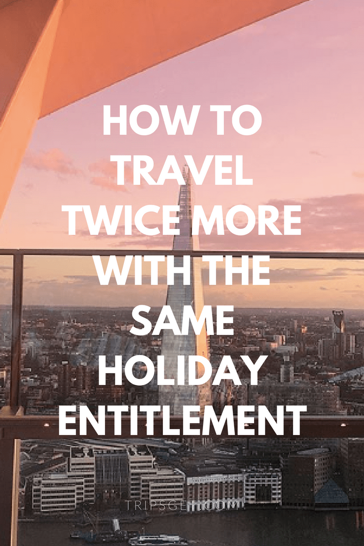 HOW TO TRAVEL TWICE MORE WITH THE SAME HOLIDAY ENTITLEMENT