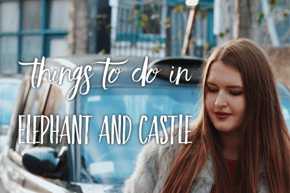 Things to do in Elephant and Castle | Tripsget Blog London