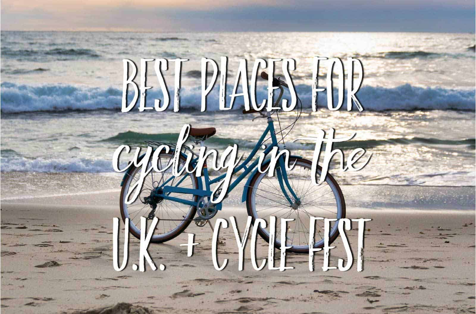 best places for cycling in the UK - Cycle Fest / Experience Freedom